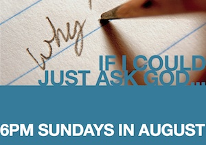 If i could ask God - 6pm Sundays in August